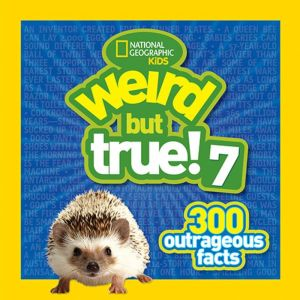 Weird but True 7: 300 Outrageous Facts