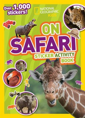 National Geographic Kids On Safari Sticker Activity Book: Over 1,000 Stickers!