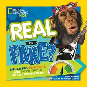 Real or Fake?: Far-Out Fibs, Fishy Facts, and Phony Photos to Test for the Truth