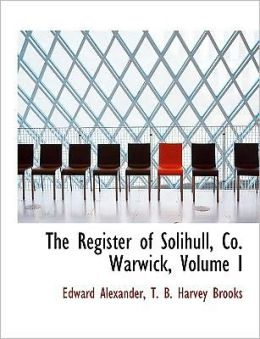 The Register Of Solihull, Co. Warwick, Volume I