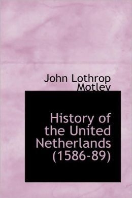 History Of The United Netherlands (1586-89)