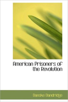 American Prisoners Of The Revolution