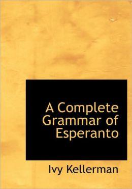 A Complete Grammar Of Esperanto (Large Print Edition)