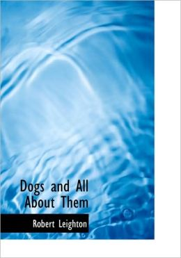 Dogs And All About Them (Large Print Edition)
