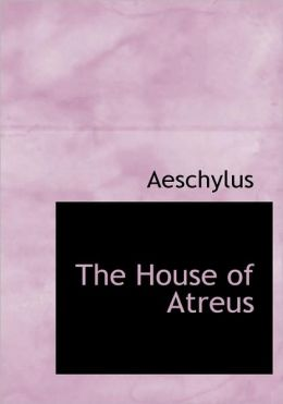 The House Of Atreus (Large Print Edition)