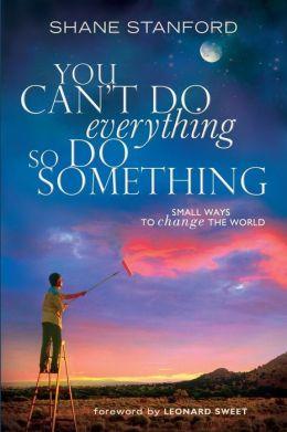 You Cant Do Everything So Do Something