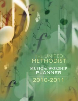 The United Methodist Music and Worship Planner 2010-2011