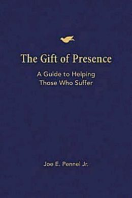 The Gift of Presence: A Guide to Helping Those Who Suffer