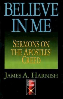Believe In Me: Sermons On The Apostles Creed