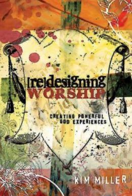 Redesigning Worship: Creating Powerful God Experiences