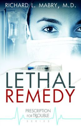 Lethal Remedy (Prescription for Trouble Series #4)
