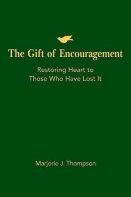 The Gift of Encouragement: Restoring Heart to Those Who Have Lost It