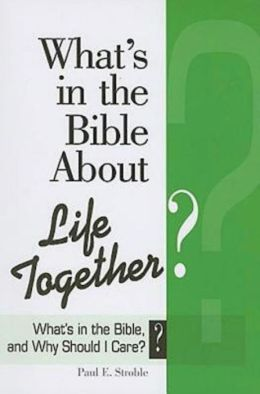 What's in the Bible About Life Together?: What's in the Bible and Why Should I Care?
