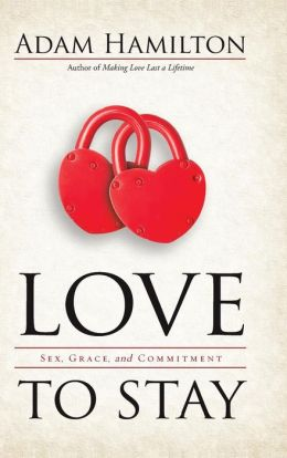 Love to Stay Book: Sex, Grace, and Commitment