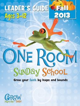 One Room Sunday School Leader Guide Fall 2013: Grow Your Faith by Leaps and Bounds