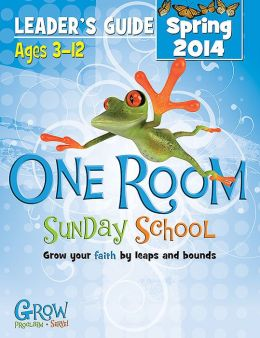 One Room Sunday School Leader Guide Spring 2014: Grow Your Faith by Leaps and Bounds