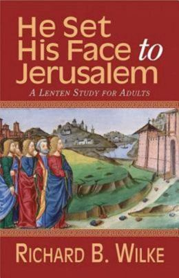 He Set His Face to Jerusalem: A Lenten Study for Adults