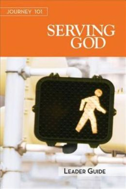Journey 101 Serving God Leader Guide: Steps to the Life God Intends