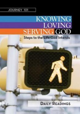 Journey 101 Daily Readings: Knowing God, Loving God, Serving God: Steps to the Life God Intends