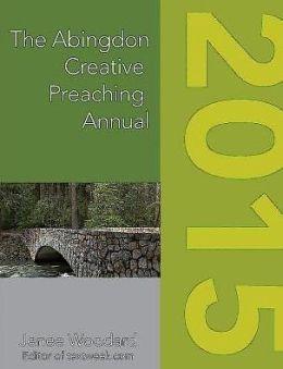 The Abingdon Creative Preaching Annual 2015