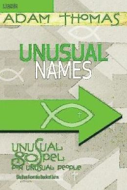 Unusual Names Leader Guide: Unusual Gospel for Unusual People Studies from the Book of John