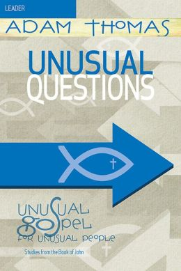 Unusual Questions Leader Guide: Unusual Gospel for Unusual People Studies from the Book of John