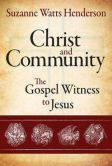 Book Cover Image. Title: Christ and Community:  The Gospel Witness to Jesus, Author: Suzanne Watts Henderson
