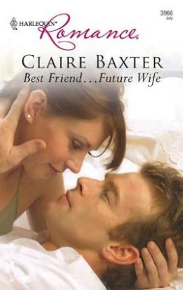 Best Friend... Future Wife (Harlequin Romance #3966)