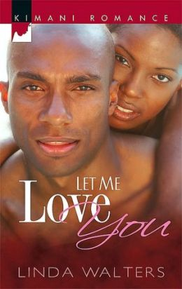 Let Me Love You (Kimani Romance Series #63)