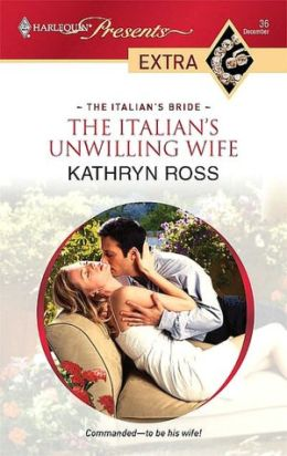 Italian's Unwilling Wife (Harlequin Presents Extra Series: The Italian's Bride #36)