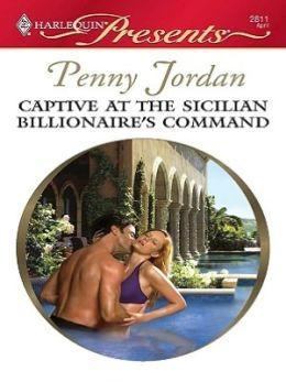 Captive at the Sicilian Billionaire's Command (Harlequin Presents Series #2811)