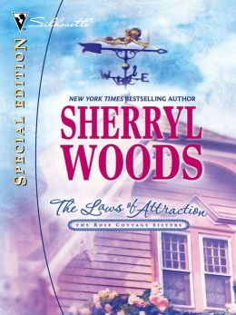 The Laws of Attraction: The Rose Cottage Sisters (Silhouette Special Edition Series #1681)