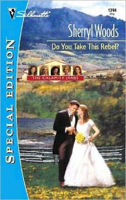 Do You Take This Rebel? (Calamity Janes Series #1)
