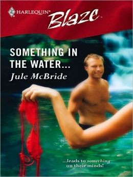 Something in the Water... (Harlequin Blaze #226)