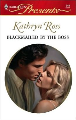 Blackmailed by the Boss (Harlequin Presents Series #246)
