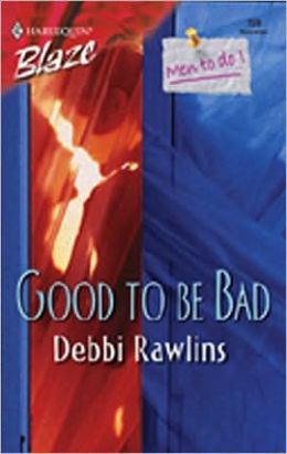 Good to Be Bad (Harlequin Blaze Series #159)