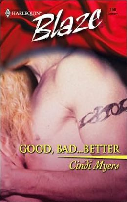 Good, Bad...Better (Harlequin Blaze #168)