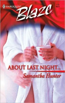 About Last Night... (Harlequin Blaze #173)
