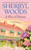 Book Cover Image. Title: A Slice of Heaven (Sweet Magnolias Series #2), Author: Sherryl Woods