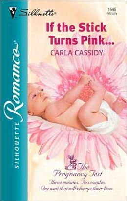 If the Stick Turns Pink. . . (The Pregnancy Test Series)