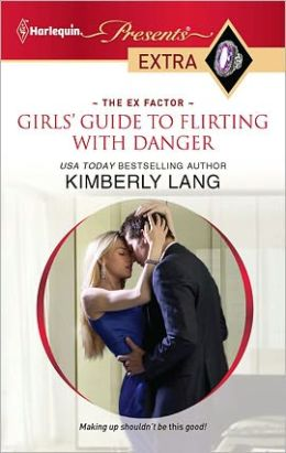 Girls' Guide to Flirting with Danger (Harlequin Presents Extra #144)