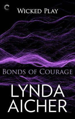 Bonds of Courage (Wicked Play Series #6)