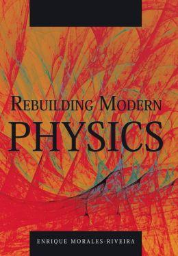 Rebuilding Modern Physics