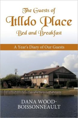 The Guests of Itlldo Place Bed and Breakfast: A Year's Diary of Our Guests