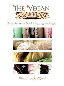 The Vegan Boulangerie: The Best of Traditional French Baking... Egg and Dairy-Free
