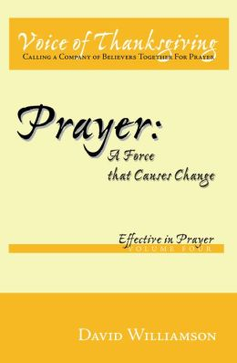 Prayer: A Force that Causes Change: Effective in Prayer: Volume 4