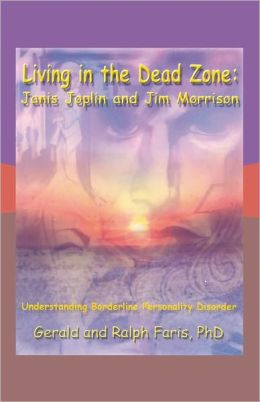 Living in the Dead Zone: Janis Joplin and Jim Morrison: Understanding Borderline Personality Disorder