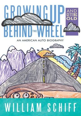 Growing Up and Getting Old Behind the Wheel:: An American Auto Biography