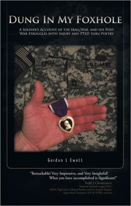 DUNG IN MY FOXHOLE: A SOLDIER'S ACCOUNT OF THE IRAQ WAR, AND HIS POST WAR STRUGGLES WITH INJURY AND PTSD THRU POETRY