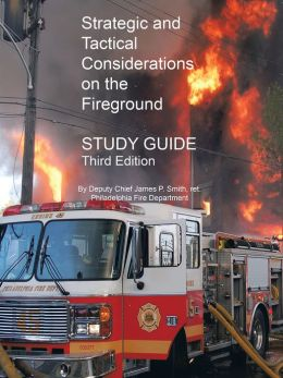 Strategic and Tactical Considerations on the Fireground Study Guide: Third Edition
